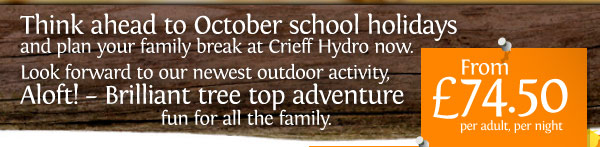 Plan your October break. Aloft! Tree top adventure at Crieff Hydro